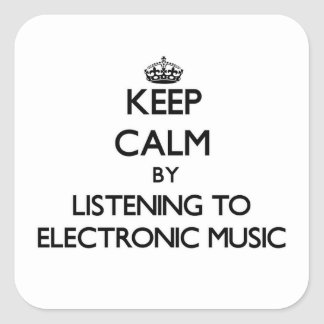 Keep calm by listening to ELECTRONIC MUSIC Square Sticker