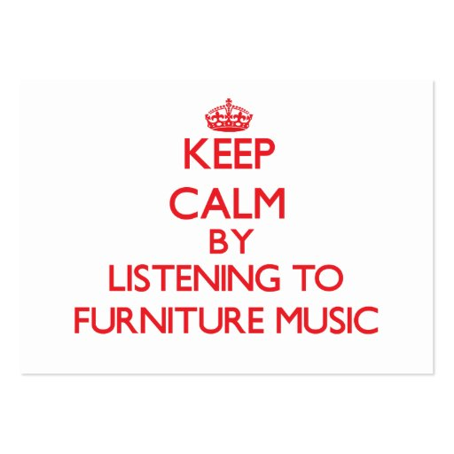 Keep calm by listening to FURNITURE MUSIC Business Cards