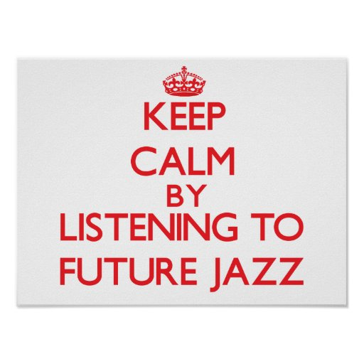 Keep calm by listening to FUTURE JAZZ Posters