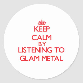 Keep calm by listening to GLAM METAL Round Stickers