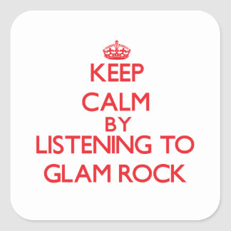 Keep calm by listening to GLAM ROCK Square Sticker