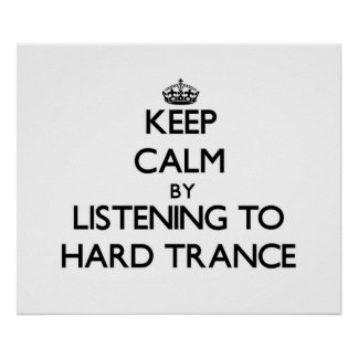 Keep calm by listening to HARD TRANCE Posters