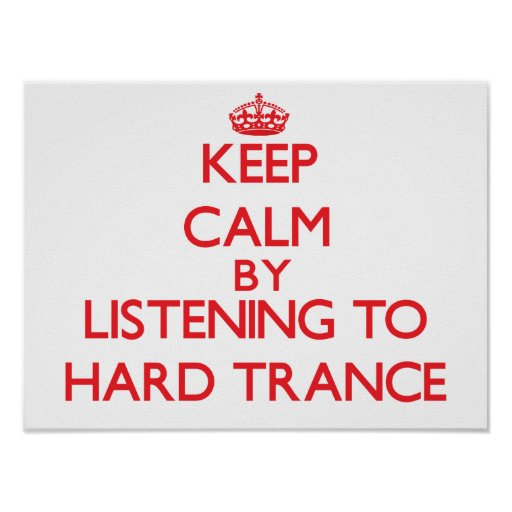 Keep calm by listening to HARD TRANCE Poster