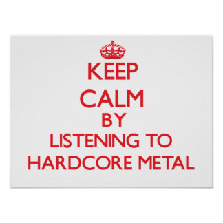 Keep calm by listening to HARDCORE METAL Posters