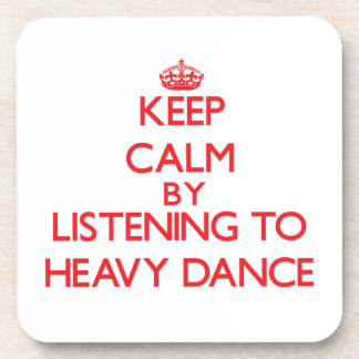 Keep calm by listening to HEAVY DANCE Coaster