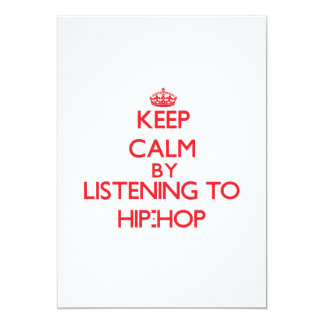 "Keep calm by listening to HIP-HOP 5"" X 7"" Invitation Card"