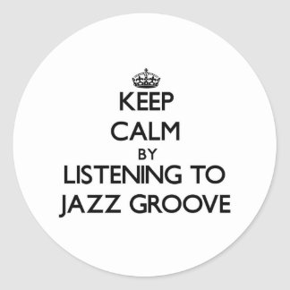 Keep calm by listening to JAZZ GROOVE Round Stickers
