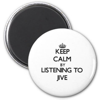 Keep calm by listening to JIVE Refrigerator Magnet