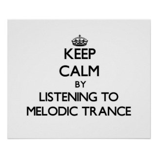 Keep calm by listening to MELODIC TRANCE Print