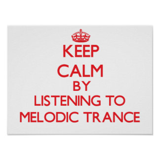 Keep calm by listening to MELODIC TRANCE Posters