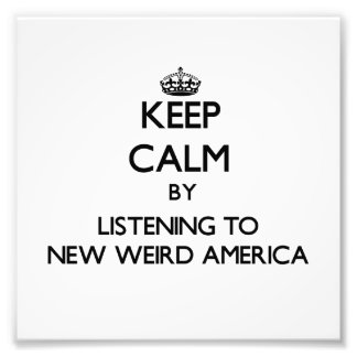 Keep calm by listening to NEW WEIRD AMERICA Photographic Print