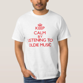 Keep calm by listening to OLDIE MUSIC Tshirts
