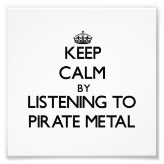 Keep calm by listening to PIRATE METAL Photo Print