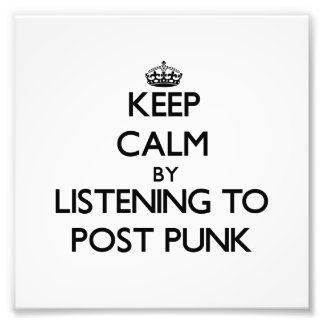 Keep calm by listening to POST PUNK Photographic Print