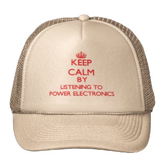 Keep calm by listening to POWER ELECTRONICS Trucker Hats