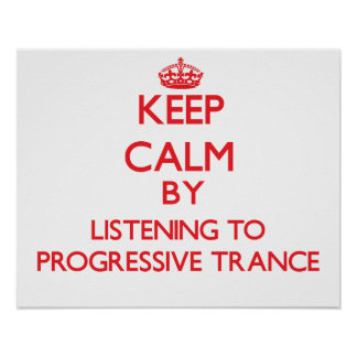Keep calm by listening to PROGRESSIVE TRANCE Poster