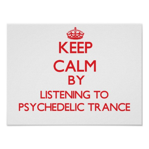 Keep calm by listening to PSYCHEDELIC TRANCE Print