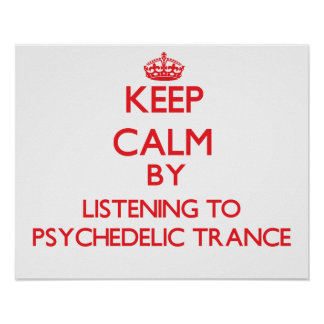 Keep calm by listening to PSYCHEDELIC TRANCE Poster