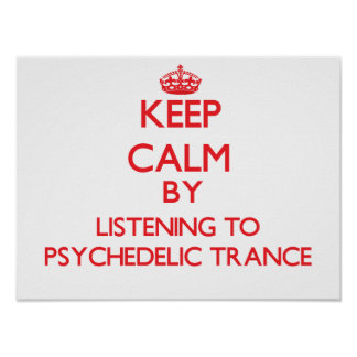 Keep calm by listening to PSYCHEDELIC TRANCE Posters