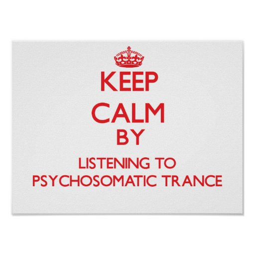 Keep calm by listening to PSYCHOSOMATIC TRANCE Posters