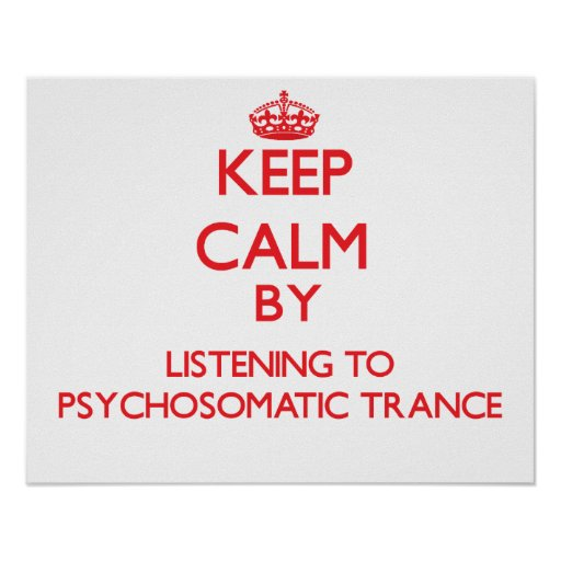 Keep calm by listening to PSYCHOSOMATIC TRANCE Poster