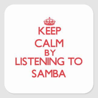 Keep calm by listening to SAMBA Stickers
