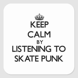Keep calm by listening to SKATE PUNK Square Sticker