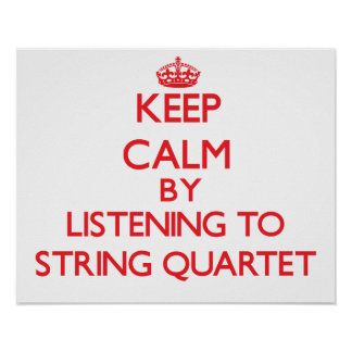 Keep calm by listening to STRING QUARTET Posters