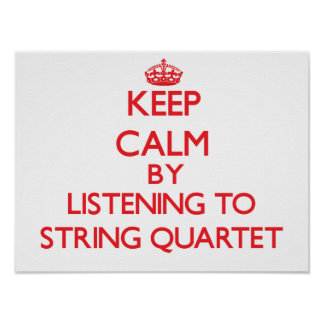 Keep calm by listening to STRING QUARTET Poster