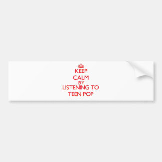 Keep calm by listening to TEEN POP Bumper Stickers