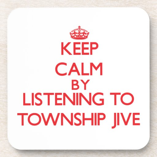 Keep calm by listening to TOWNSHIP JIVE Drink Coasters