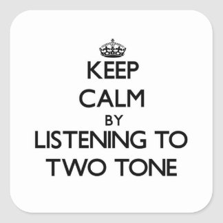 Keep calm by listening to TWO TONE Stickers
