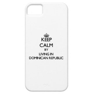 Keep Calm by Living in Dominican Republic iPhone 5 Cases