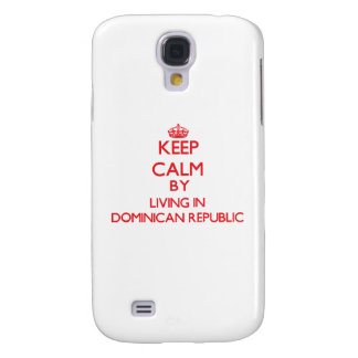 Keep Calm by living in Dominican Republic Galaxy S4 Case