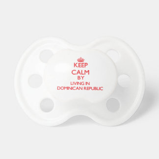 Keep Calm by living in Dominican Republic Pacifier