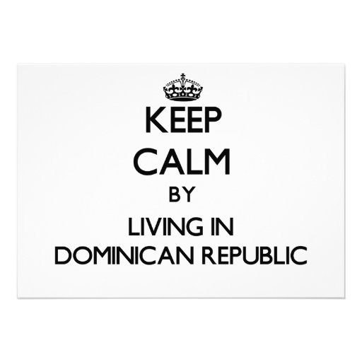 Keep Calm by Living in Dominican Republic Custom Announcement