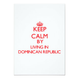 """Keep Calm by living in Dominican Republic 5"""" X 7"""" Invitation Card"""