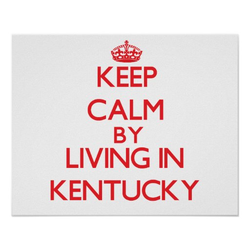 Keep Calm by living in Kentucky Print