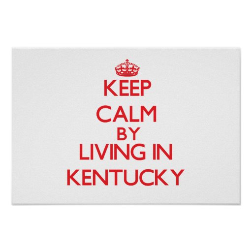 Keep Calm by living in Kentucky Posters