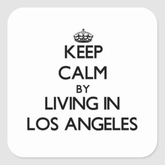 Keep Calm by Living in Los Angeles Square Stickers