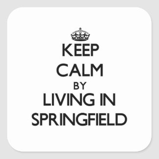 Keep Calm by Living in Springfield Square Stickers