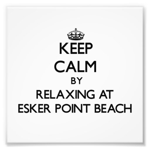 Keep calm by relaxing at Esker Point Beach Connect Photograph