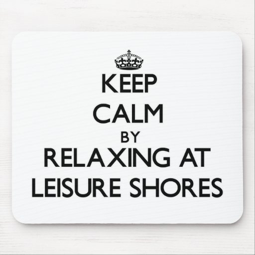 Keep calm by relaxing at Leisure Shores Massachuse Mouse Pads
