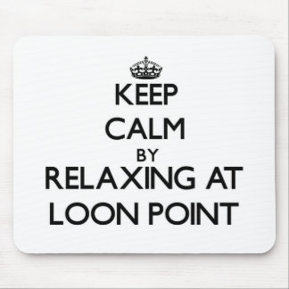 Keep calm by relaxing at Loon Point California Mousepads
