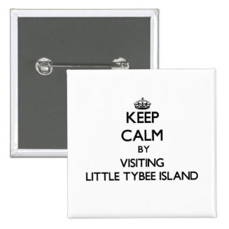 Keep calm by visiting Little Tybee Island Georgia Buttons