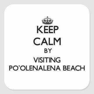 Keep calm by visiting Po'Olenalena Beach Hawaii Square Sticker