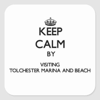 Keep calm by visiting Tolchester Marina And Beach Square Sticker