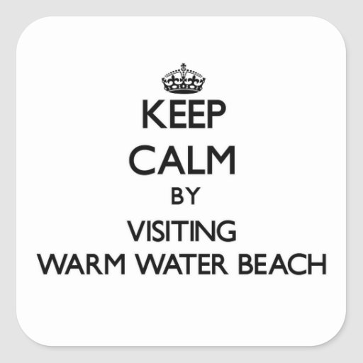 Keep calm by visiting Warm Water Beach Wisconsin Square Stickers