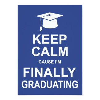 Keep Calm Cause I'm Finally Graduating 13 Cm X 18 Cm Invitation Card