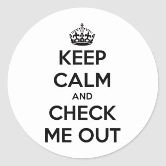 Keep Calm & Check Me Out Round Sticker